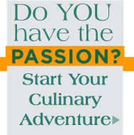 Do you have the passion? Start your culinary adventure with the CIA today >